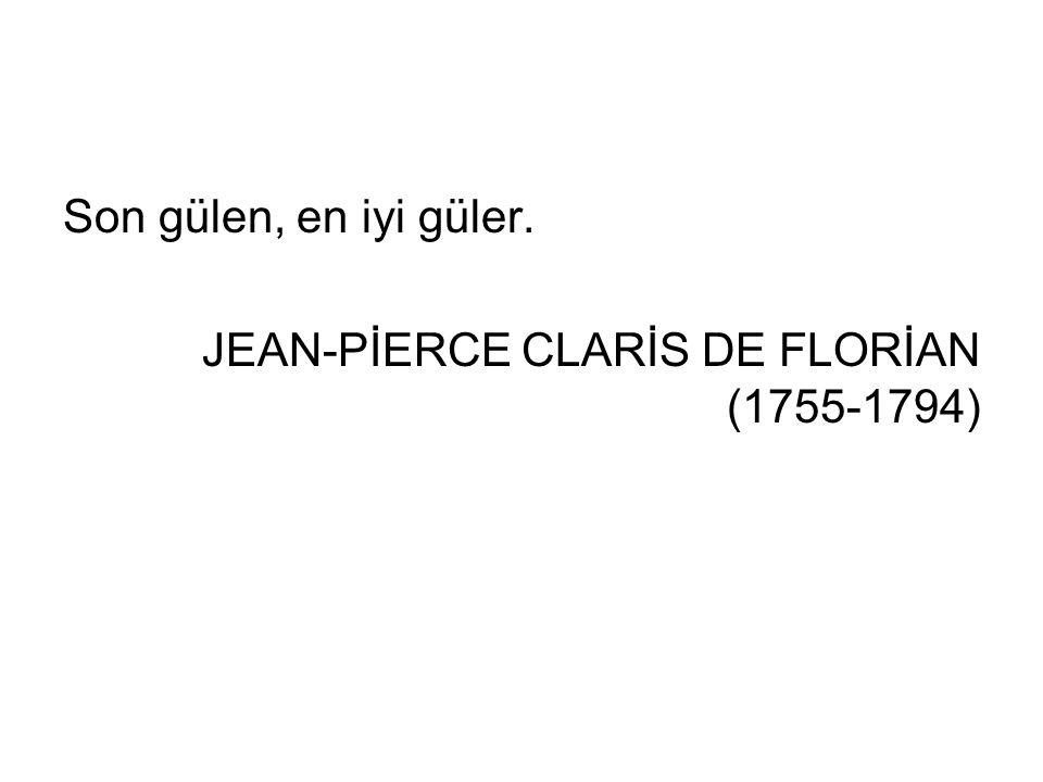 Son gülen, en iyi güler. JEAN-PİERCE CLARİS DE FLORİAN (1755-1794)