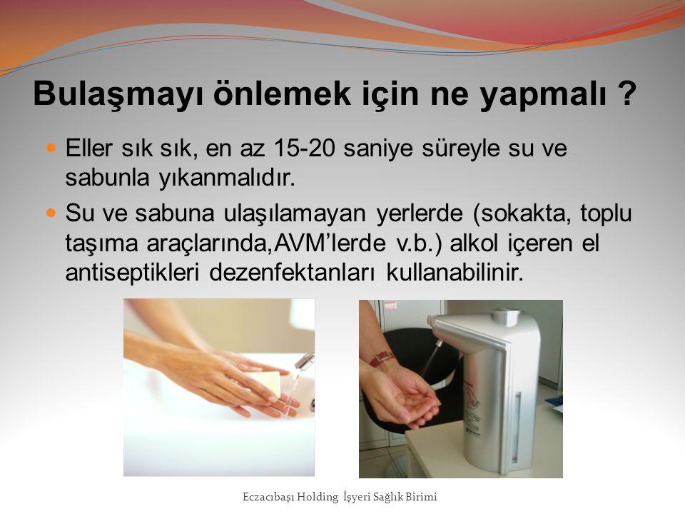Eller sık sık, en az 15-20 saniye süreyle su ve sabunla yıkanmalıdır.