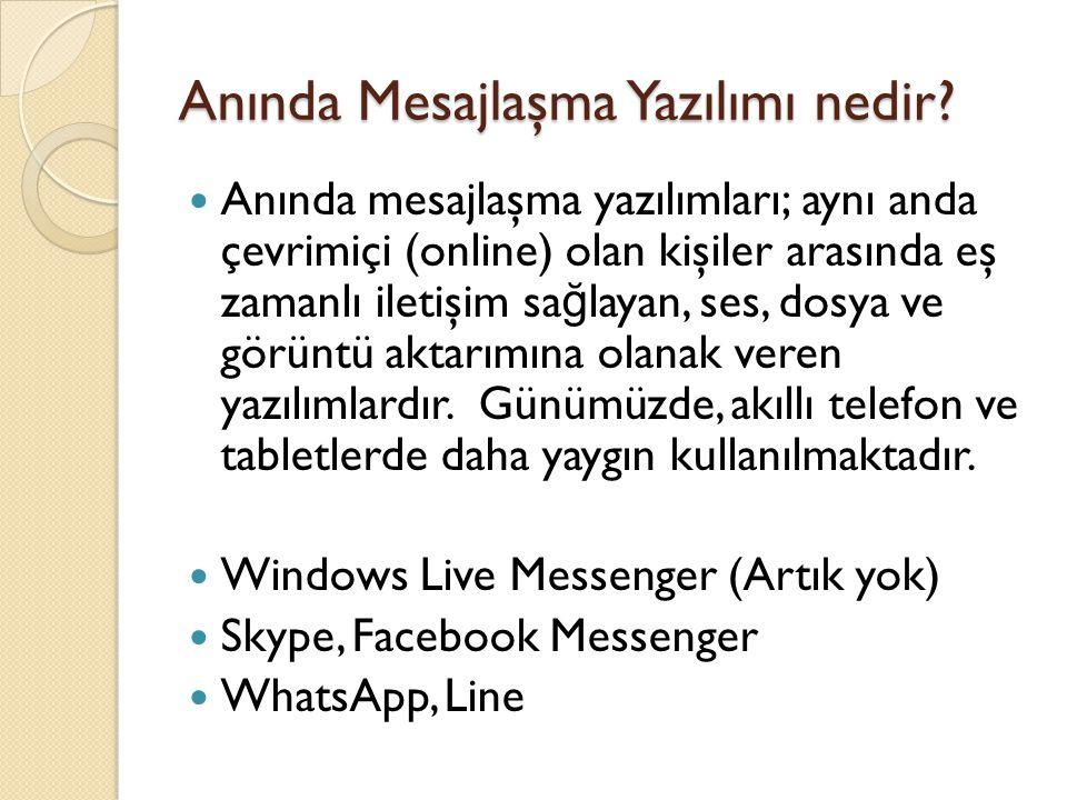 Anında Mesajlaşma Yazılımı nedir? Anında mesajlaşma yazılımları; aynı anda çevrimiçi (online) olan kişiler arasında eş zamanlı iletişim sa ğ layan, se
