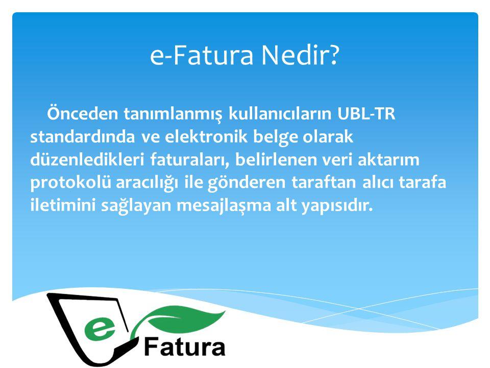 e-Fatura Nedir? Önceden tanımlanmış kullanıcıların UBL-TR standardında ve elektronik belge olarak düzenledikleri faturaları, belirlenen veri aktarım p