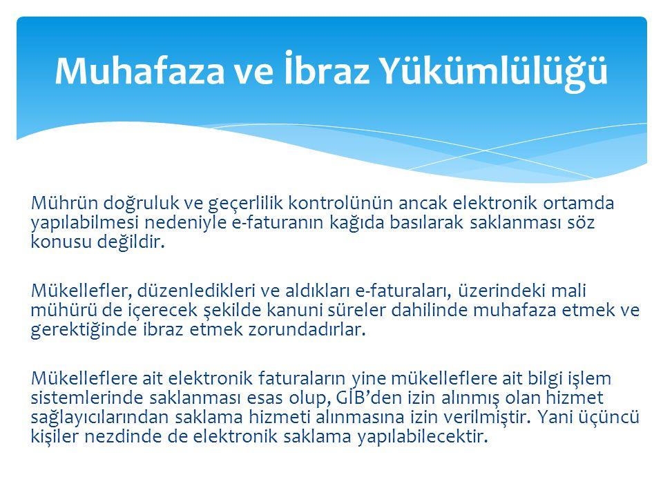 Mührün doğruluk ve geçerlilik kontrolünün ancak elektronik ortamda yapılabilmesi nedeniyle e-faturanın kağıda basılarak saklanması söz konusu değildir