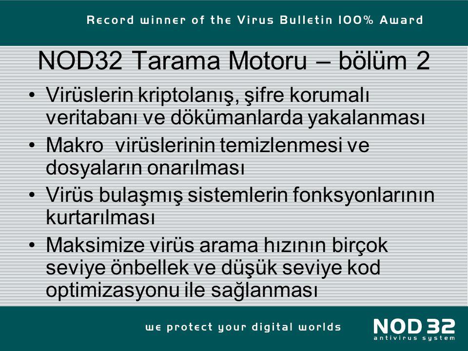 NOD32 Tarama Motoru – bölüm 2 Virüslerin kriptolanış, şifre korumalı veritabanı ve dökümanlarda yakalanması Makro virüslerinin temizlenmesi ve dosyaların onarılması Virüs bulaşmış sistemlerin fonksyonlarının kurtarılması Maksimize virüs arama hızının birçok seviye önbellek ve düşük seviye kod optimizasyonu ile sağlanması