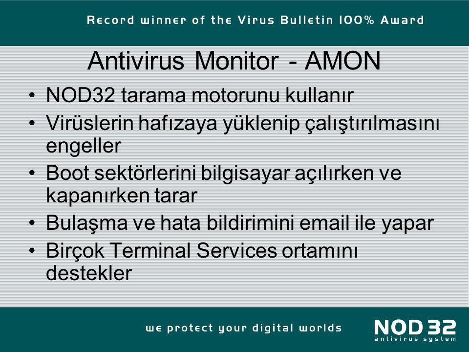 Antivirus Monitor - AMON NOD32 tarama motorunu kullanır Virüslerin hafızaya yüklenip çalıştırılmasını engeller Boot sektörlerini bilgisayar açılırken ve kapanırken tarar Bulaşma ve hata bildirimini email ile yapar Birçok Terminal Services ortamını destekler