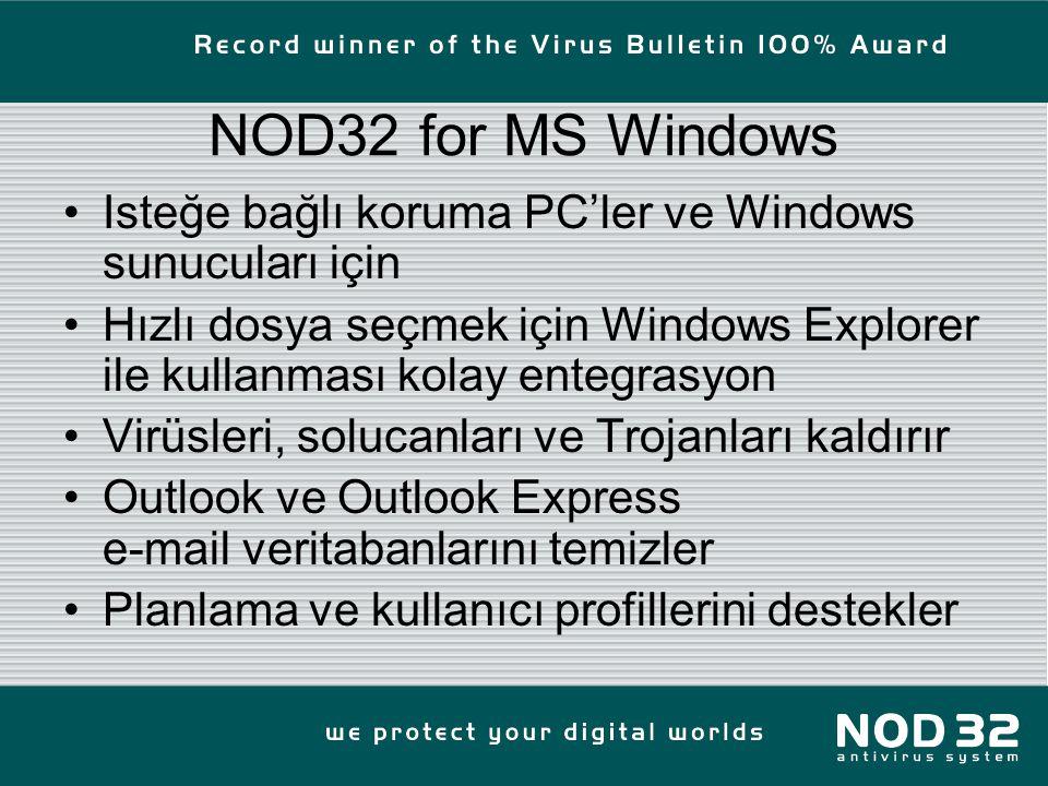 NOD32 for MS Windows Isteğe bağlı koruma PC'ler ve Windows sunucuları için Hızlı dosya seçmek için Windows Explorer ile kullanması kolay entegrasyon Virüsleri, solucanları ve Trojanları kaldırır Outlook ve Outlook Express e-mail veritabanlarını temizler Planlama ve kullanıcı profillerini destekler