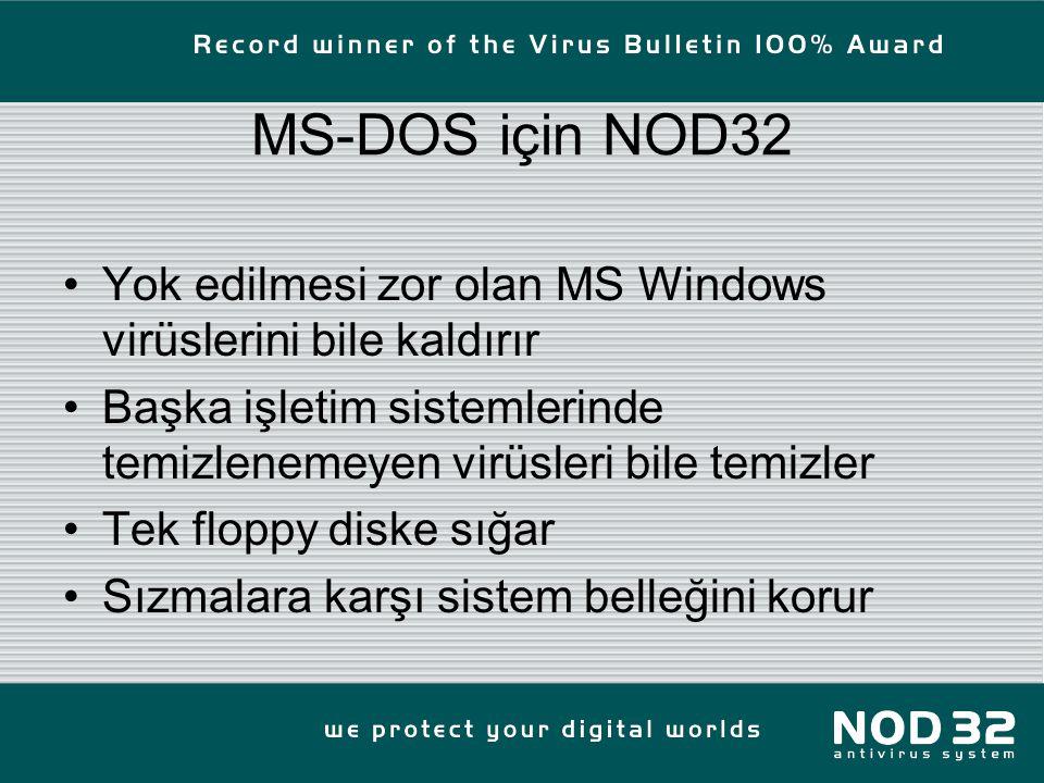MS-DOS için NOD32 Yok edilmesi zor olan MS Windows virüslerini bile kaldırır Başka işletim sistemlerinde temizlenemeyen virüsleri bile temizler Tek floppy diske sığar Sızmalara karşı sistem belleğini korur