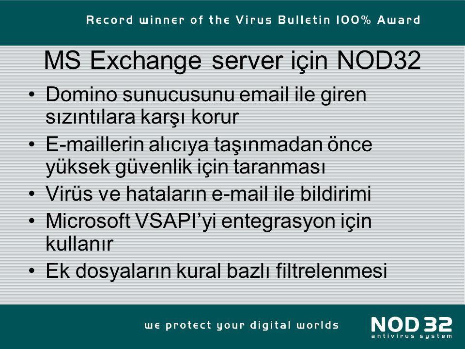 MS Exchange server için NOD32 Domino sunucusunu email ile giren sızıntılara karşı korur E-maillerin alıcıya taşınmadan önce yüksek güvenlik için taranması Virüs ve hataların e-mail ile bildirimi Microsoft VSAPI'yi entegrasyon için kullanır Ek dosyaların kural bazlı filtrelenmesi
