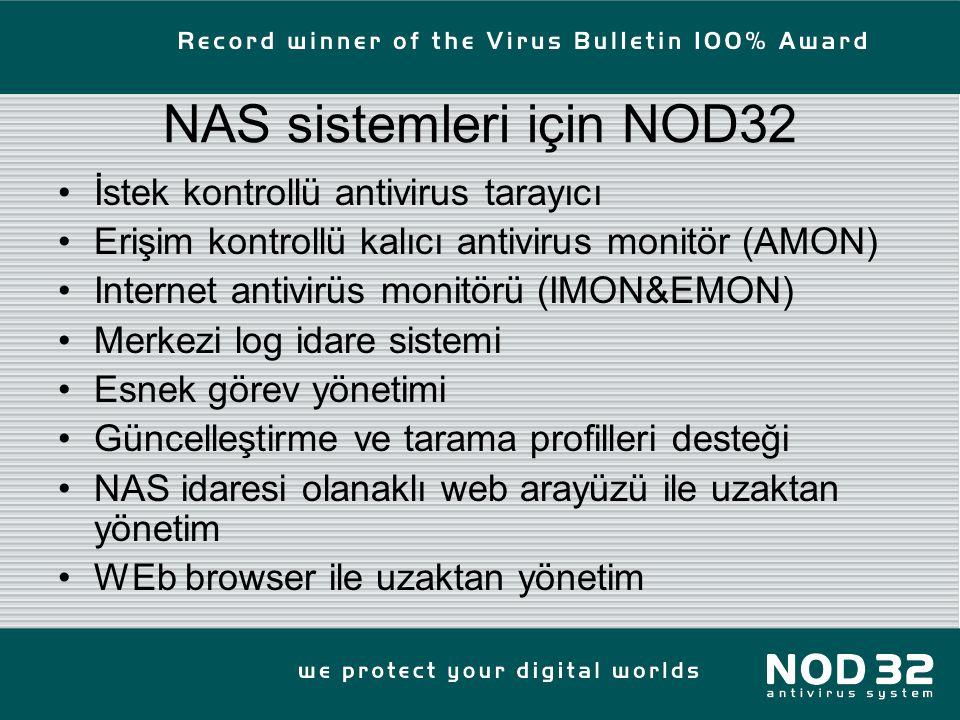 NAS sistemleri için NOD32 İstek kontrollü antivirus tarayıcı Erişim kontrollü kalıcı antivirus monitör (AMON) Internet antivirüs monitörü (IMON&EMON) Merkezi log idare sistemi Esnek görev yönetimi Güncelleştirme ve tarama profilleri desteği NAS idaresi olanaklı web arayüzü ile uzaktan yönetim WEb browser ile uzaktan yönetim