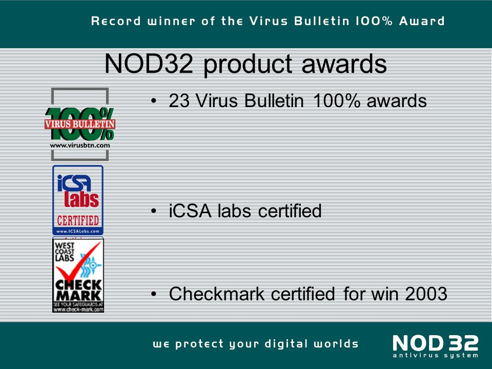 NOD32 product awards 23 Virus Bulletin 100% awards iCSA labs certified Checkmark certified for win 2003