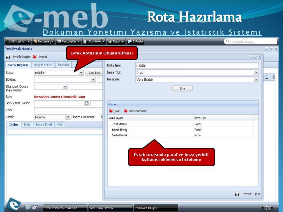 Doküman Yönetimi Yazı ş ma ve İ statistik Sistemi Evrak Rotasının Olu ş turulması Evrak rotasında paraf ve imza yetkili kullanıcı ekleme ve listeleme