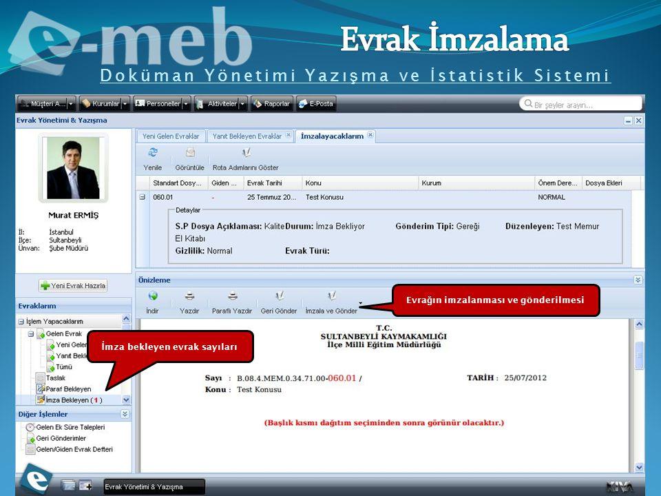 Doküman Yönetimi Yazı ş ma ve İ statistik Sistemi İ mza bekleyen evrak sayıları Evra ğ ın imzalanması ve gönderilmesi