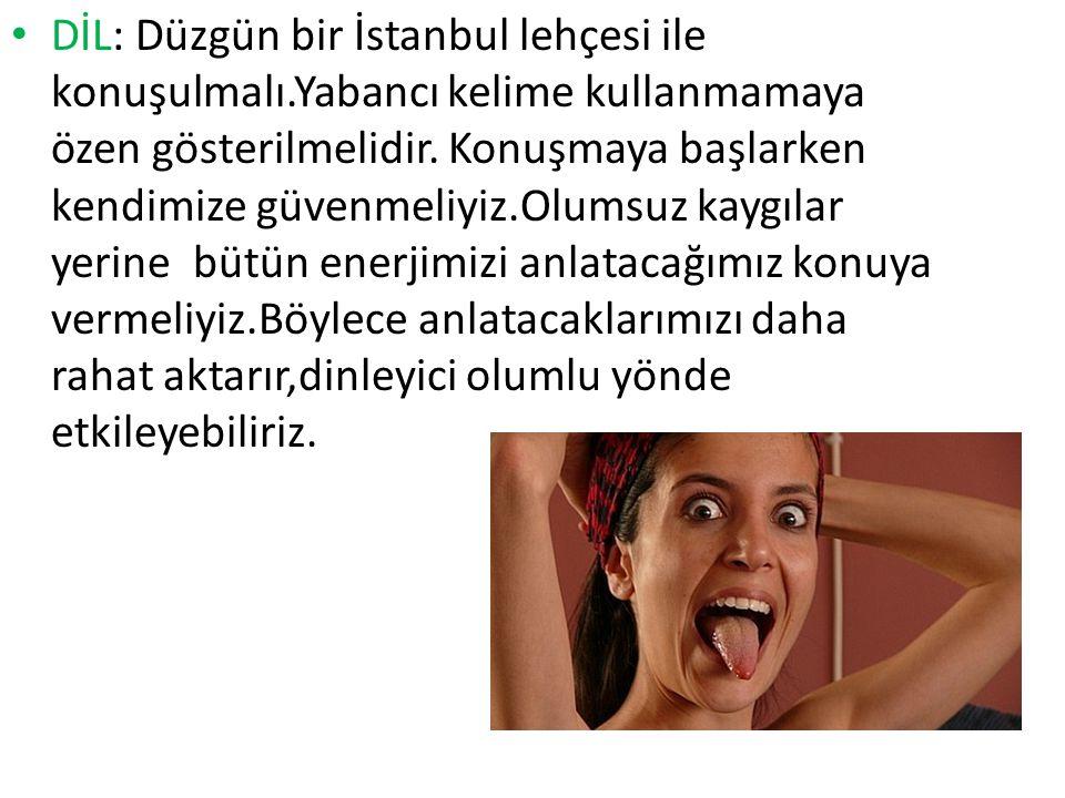 DİL: Düzgün bir İstanbul lehçesi ile konuşulmalı.Yabancı kelime kullanmamaya özen gösterilmelidir. Konuşmaya başlarken kendimize güvenmeliyiz.Olumsuz