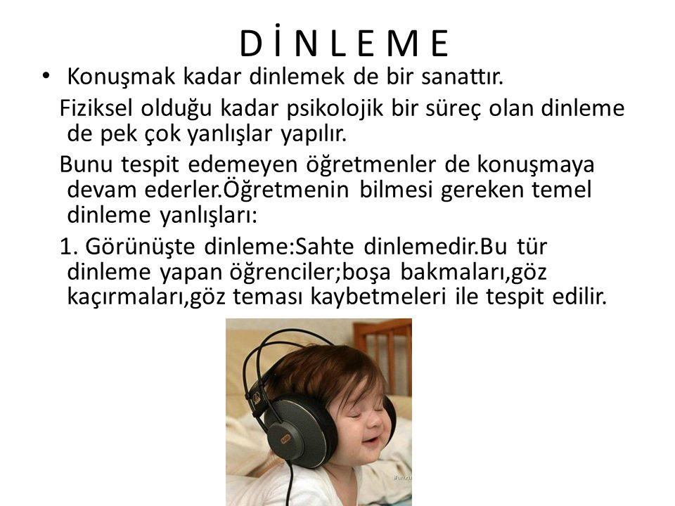 D İ N L E M E Konuşmak kadar dinlemek de bir sanattır. Fiziksel olduğu kadar psikolojik bir süreç olan dinleme de pek çok yanlışlar yapılır. Bunu tesp