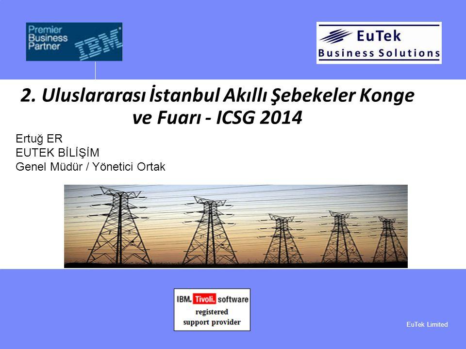 EuTek Limited 2. Uluslararası İstanbul Akıllı Şebekeler Konge ve Fuarı - ICSG 2014 Ertuğ ER EUTEK BİLİŞİM Genel Müdür / Yönetici Ortak
