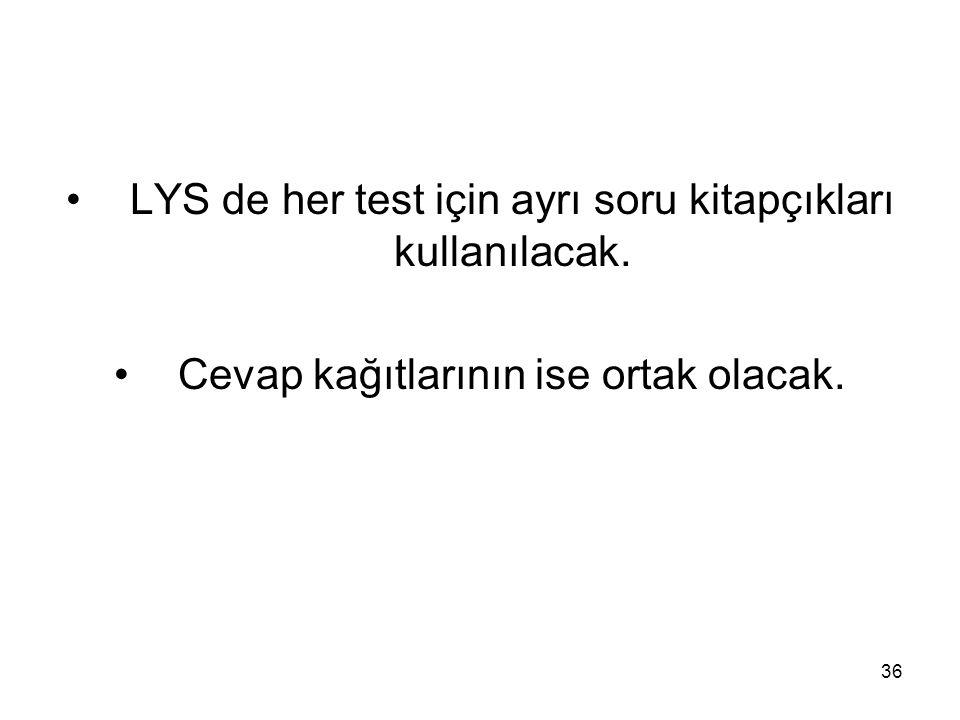 36 LYS de her test için ayrı soru kitapçıkları kullanılacak. Cevap kağıtlarının ise ortak olacak.