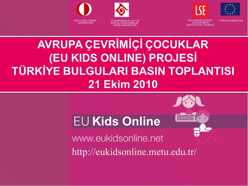 AVRUPA ÇEVRİMİÇİ ÇOCUKLAR (EU KIDS ONLINE) PROJESİ TÜRKİYE BULGULARI BASIN TOPLANTISI 21 Ekim 2010 AVRUPA ÇEVRİMİÇİ ÇOCUKLAR (EU KIDS ONLINE) PROJESİ