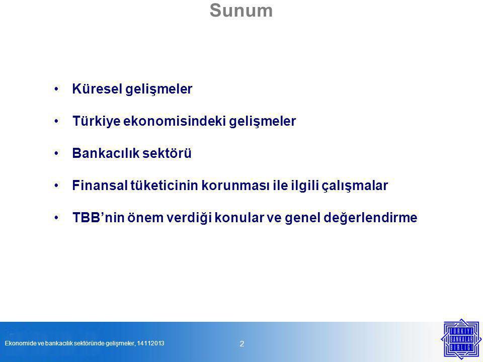 Sunum Küresel gelişmeler Türkiye ekonomisindeki gelişmeler Bankacılık sektörü Finansal tüketicinin korunması ile ilgili çalışmalar TBB'nin önem verdiği konular ve genel değerlendirme 2 Ekonomide ve bankacılık sektöründe gelişmeler, 14112013