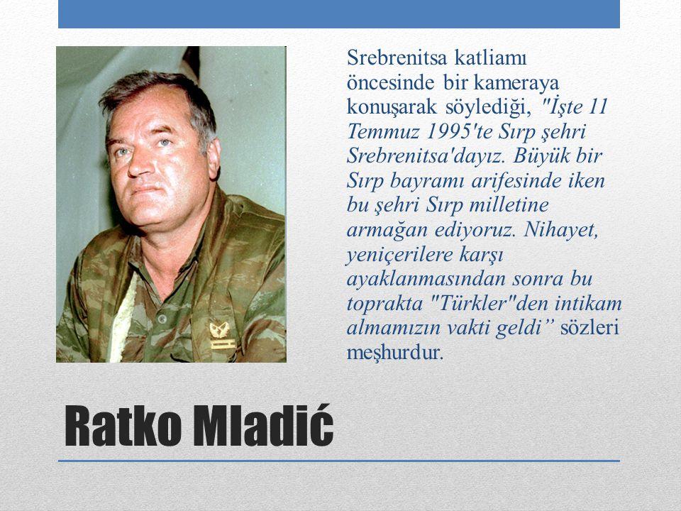 Ratko Mladić Srebrenitsa katliamı öncesinde bir kameraya konuşarak söylediği,