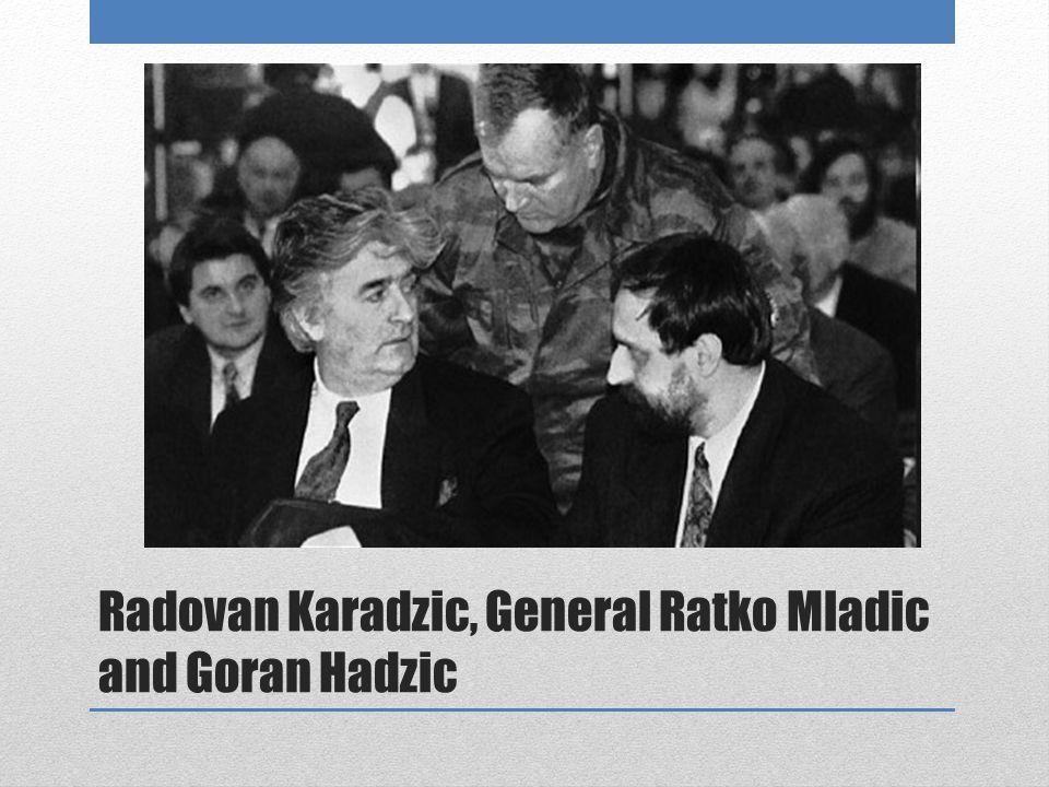 Radovan Karadzic, General Ratko Mladic and Goran Hadzic