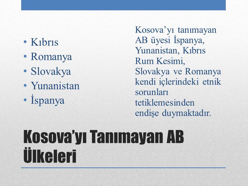 Kosova'yı Tanımayan AB Ülkeleri Kıbrıs Romanya Slovakya Yunanistan İspanya Kosova'yı tanımayan AB üyesi İspanya, Yunanistan, Kıbrıs Rum Kesimi, Slovak