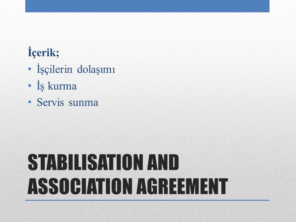 STABILISATION AND ASSOCIATION AGREEMENT İçerik; İşçilerin dolaşımı İş kurma Servis sunma