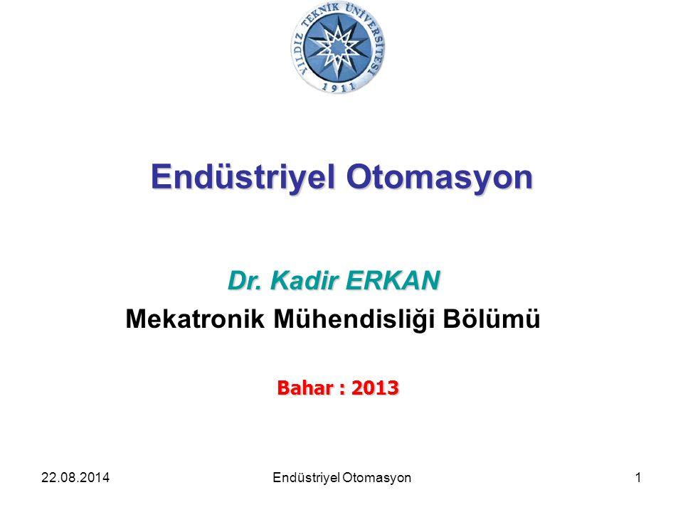 22.08.20141 Endüstriyel Otomasyon Dr. Kadir ERKAN Mekatronik Mühendisliği Bölümü Bahar : 2013 Endüstriyel Otomasyon