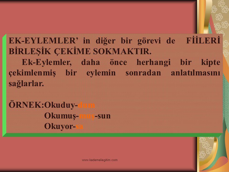 www.kademeliegitim.com EK-EYLEMLER' in diğer bir görevi de FİİLERİ BİRLEŞİK ÇEKİME SOKMAKTIR.