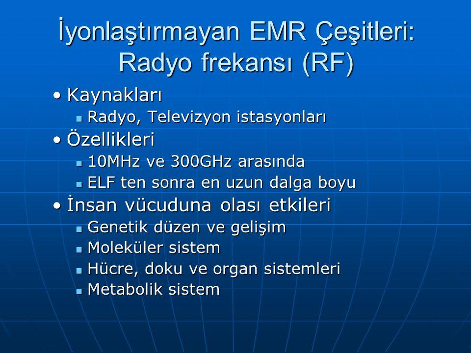 İyonlaştırmayan EMR Çeşitleri: Radyo frekansı (RF) KaynaklarıKaynakları Radyo, Televizyon istasyonları Radyo, Televizyon istasyonları ÖzellikleriÖzell
