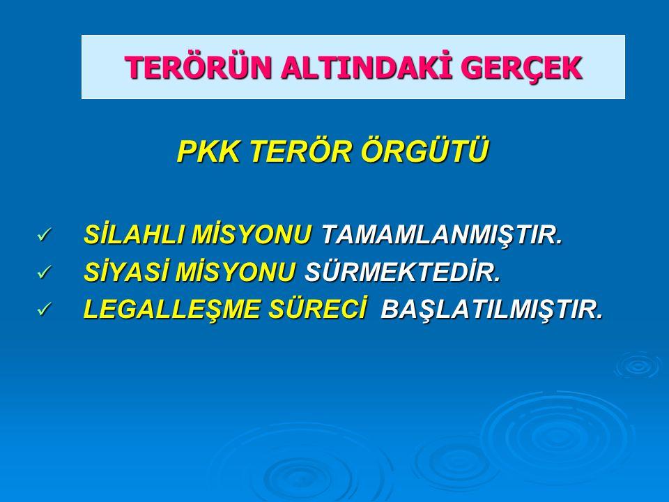 PKK TERÖR ÖRGÜTÜ SİLAHLI MİSYONU TAMAMLANMIŞTIR. SİLAHLI MİSYONU TAMAMLANMIŞTIR.
