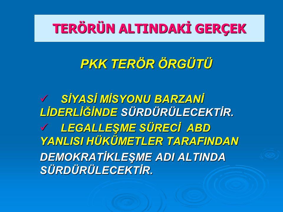 PKK TERÖR ÖRGÜTÜ SİYASİ MİSYONU BARZANİ LİDERLİĞİNDE SÜRDÜRÜLECEKTİR.