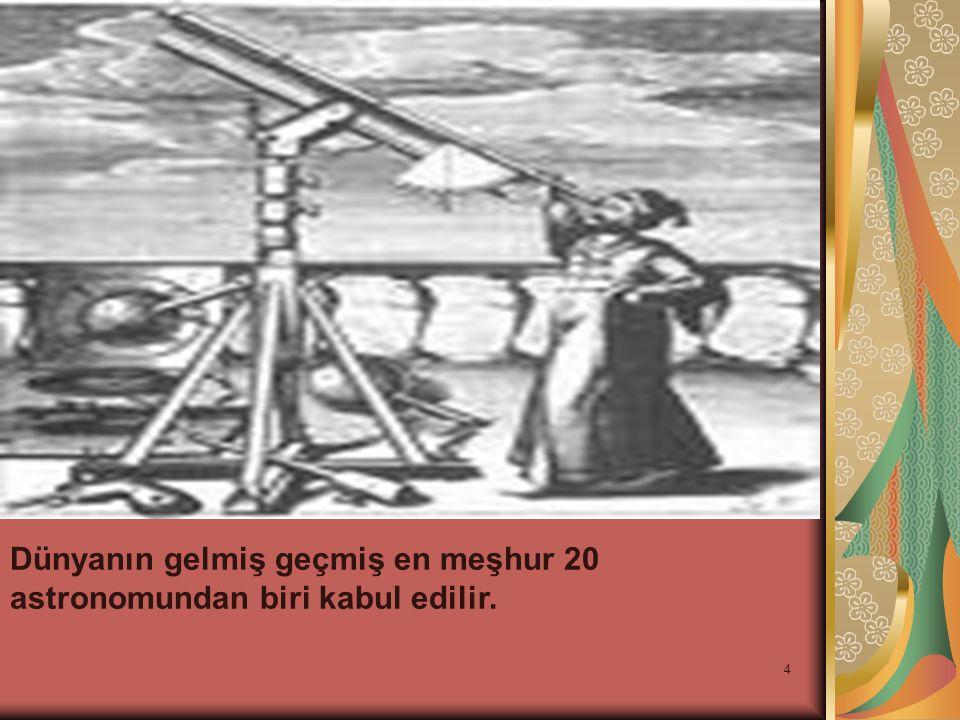 4 Dünyanın gelmiş geçmiş en meşhur 20 astronomundan biri kabul edilir.