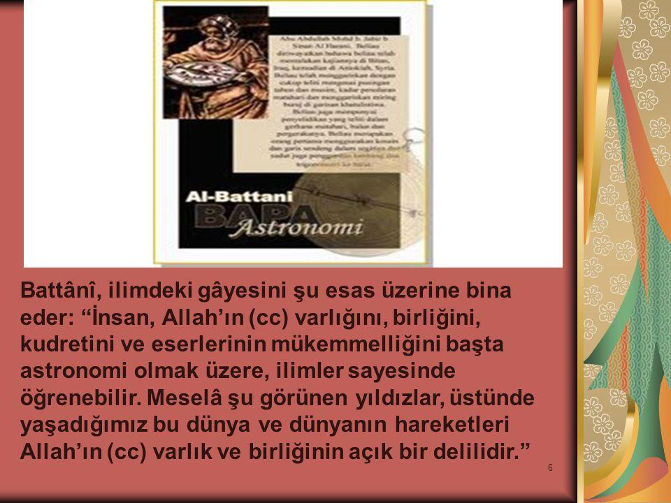 6 Battânî, ilimdeki gâyesini şu esas üzerine bina eder: İnsan, Allah'ın (cc) varlığını, birliğini, kudretini ve eserlerinin mükemmelliğini başta astronomi olmak üzere, ilimler sayesinde öğrenebilir.