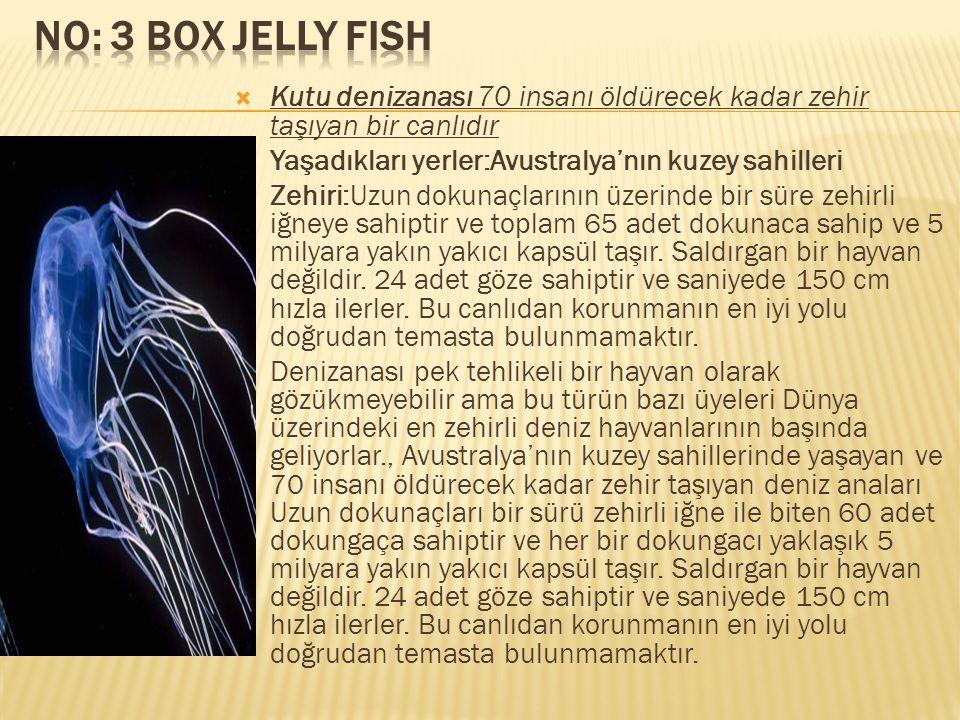  Kutu denizanası 70 insanı öldürecek kadar zehir taşıyan bir canlıdır  Yaşadıkları yerler:Avustralya'nın kuzey sahilleri  Zehiri:Uzun dokunaçlarını