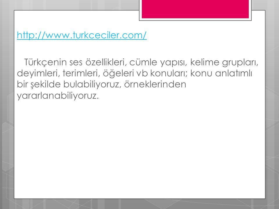 http://www.turkceciler.com/ Türkçenin ses özellikleri, cümle yapısı, kelime grupları, deyimleri, terimleri, öğeleri vb konuları; konu anlatımlı bir şekilde bulabiliyoruz, örneklerinden yararlanabiliyoruz.