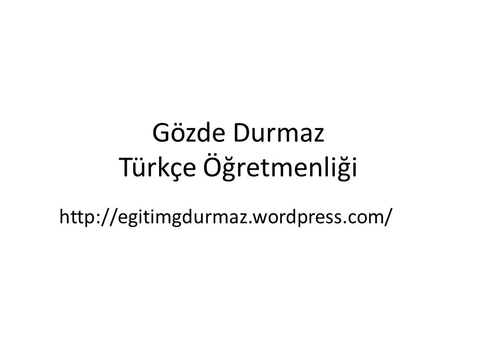 Gözde Durmaz Türkçe Öğretmenliği http://egitimgdurmaz.wordpress.com/