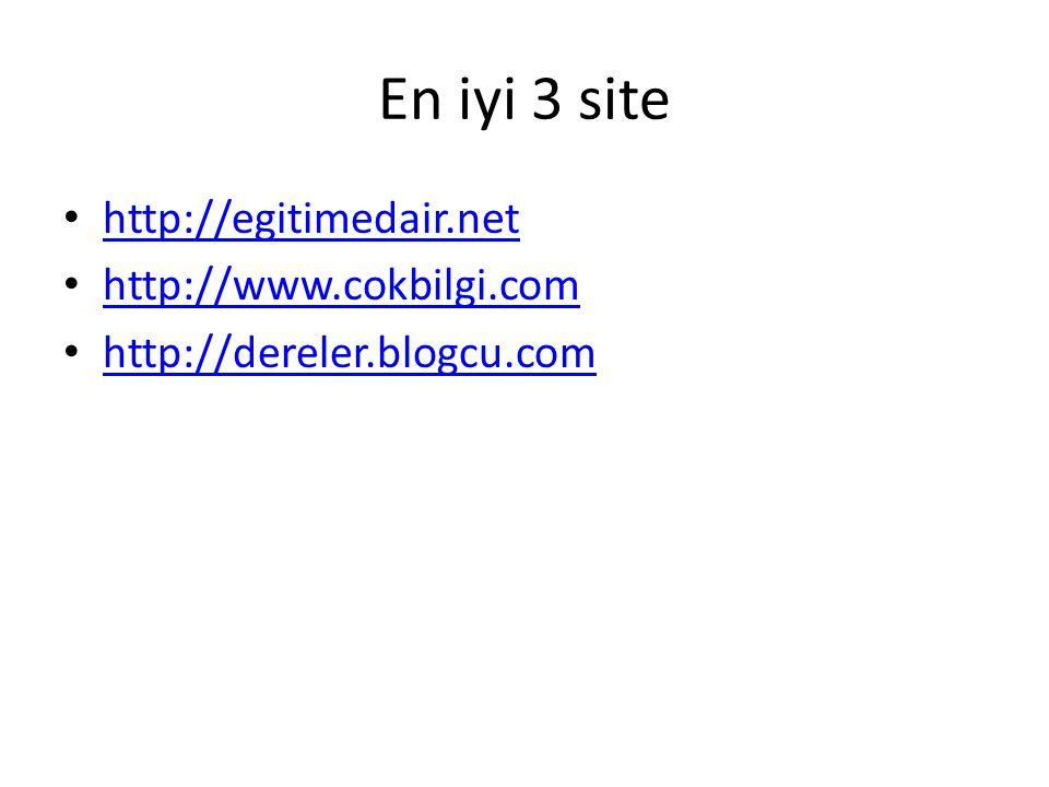 En iyi 3 site http://egitimedair.net http://www.cokbilgi.com http://dereler.blogcu.com