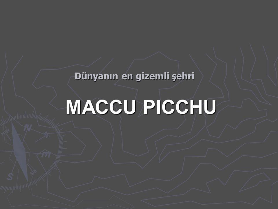Dünyanın en gizemli şehri MACCU PICCHU