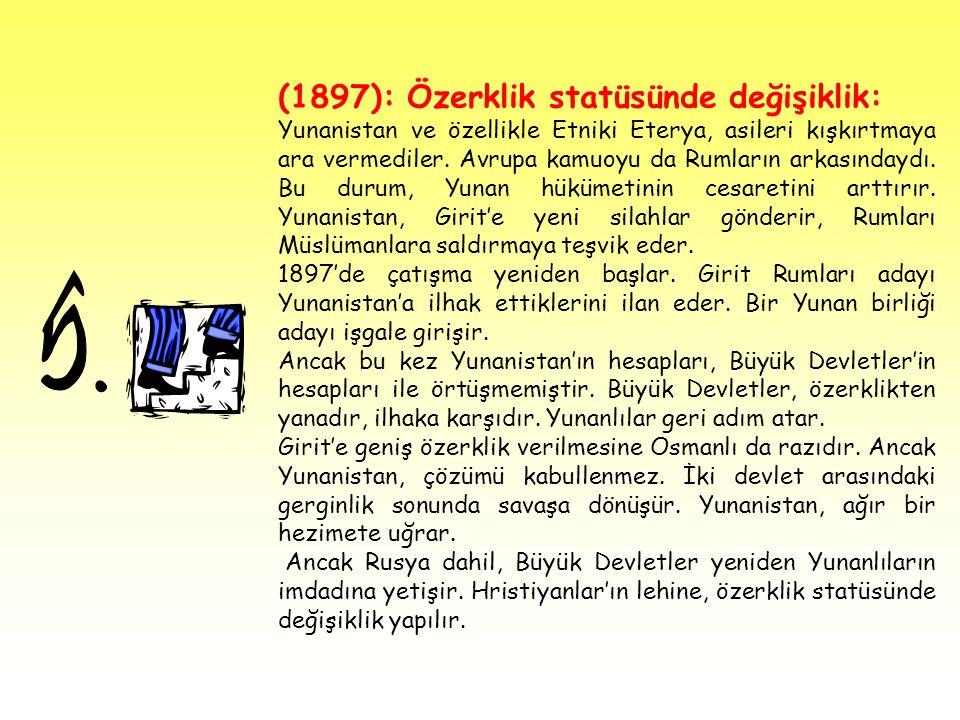 (1897): Özerklik statüsünde değişiklik: Yunanistan ve özellikle Etniki Eterya, asileri kışkırtmaya ara vermediler. Avrupa kamuoyu da Rumların arkasınd