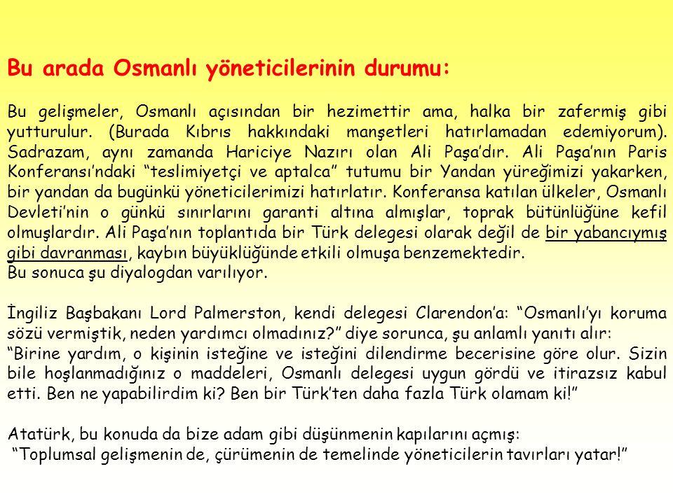 Bu arada Osmanlı yöneticilerinin durumu: Bu gelişmeler, Osmanlı açısından bir hezimettir ama, halka bir zafermiş gibi yutturulur. (Burada Kıbrıs hakkı