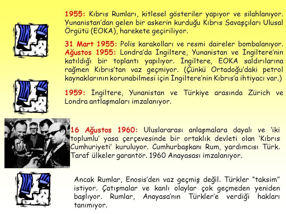 1955: Kıbrıs Rumları, kitlesel gösteriler yapıyor ve silahlanıyor. Yunanistan'dan gelen bir askerin kurduğu Kıbrıs Savaşçıları Ulusal Örgütü (EOKA), h