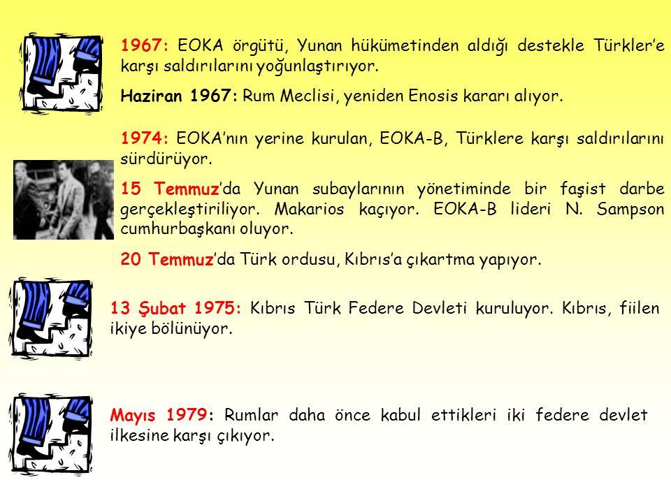 1967: EOKA örgütü, Yunan hükümetinden aldığı destekle Türkler'e karşı saldırılarını yoğunlaştırıyor. Haziran 1967: Rum Meclisi, yeniden Enosis kararı