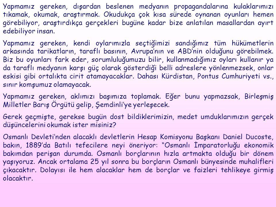 Öyleyse Osmanlı maliyesi ve ekonomisi üzerindeki kararlılığımızı savunacak Türk yöneticilere ihtiyacımız vardır.
