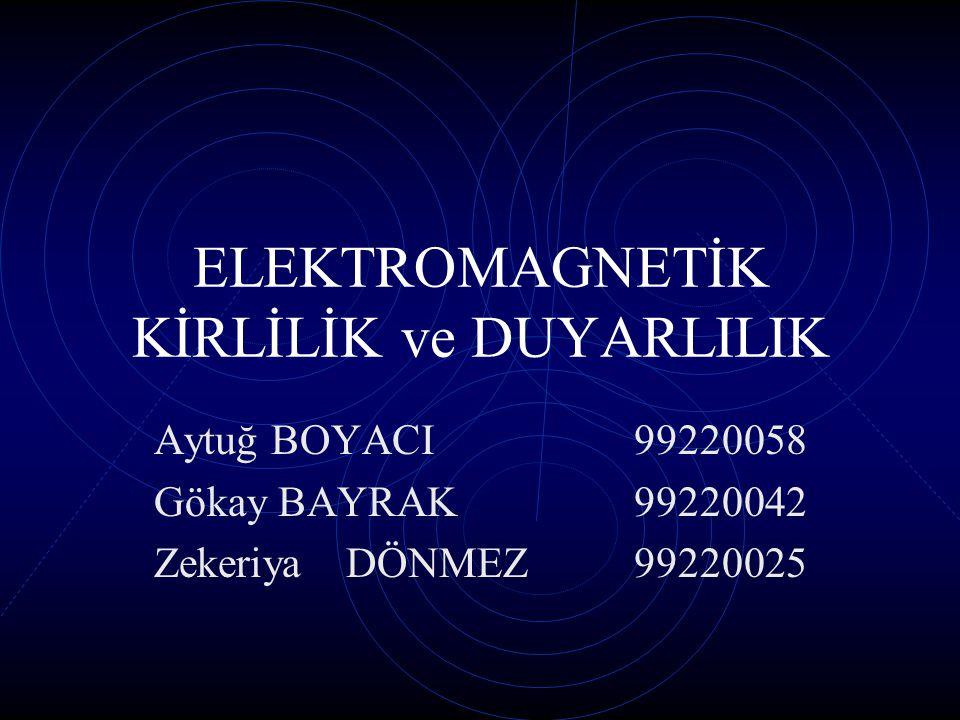 ELEKTROMAGNETİK KİRLİLİK ve DUYARLILIK Aytuğ BOYACI99220058 Gökay BAYRAK99220042 ZekeriyaDÖNMEZ 99220025