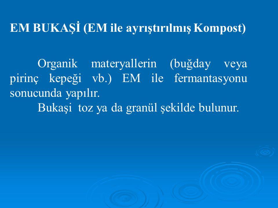 EM BUKAŞİ (EM ile ayrıştırılmış Kompost) Organik materyallerin (buğday veya pirinç kepeği vb.) EM ile fermantasyonu sonucunda yapılır.