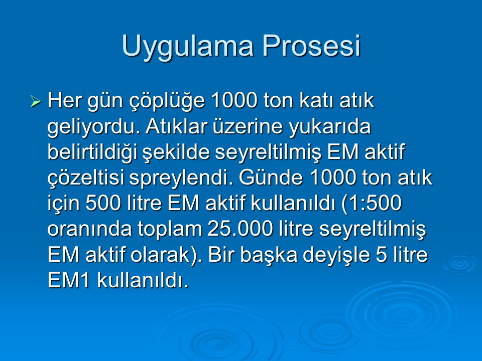 Uygulama Prosesi  Her gün çöplüğe 1000 ton katı atık geliyordu.