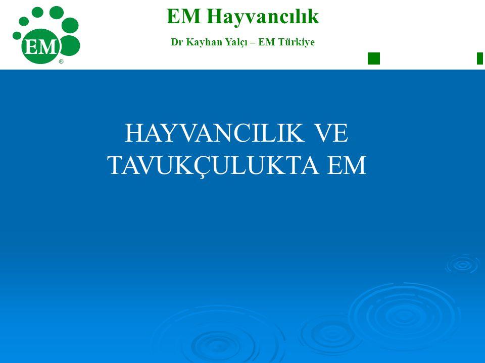EM Hayvancılık Dr Kayhan Yalçı – EM Türkiye HAYVANCILIK VE TAVUKÇULUKTA EM