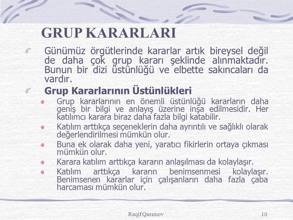 Raqif Qasımov10 Günümüz örgütlerinde kararlar artık bireysel değil de daha çok grup kararı şeklinde alınmaktadır.