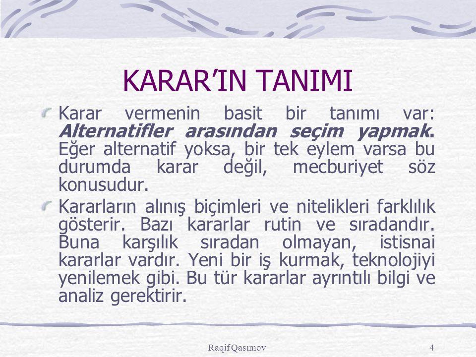 Raqif Qasımov4 KARAR'IN TANIMI Karar vermenin basit bir tanımı var: Alternatifler arasından seçim yapmak. Eğer alternatif yoksa, bir tek eylem varsa b