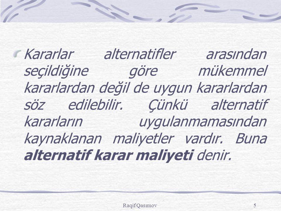 Raqif Qasımov6 Karar Vermenin Aşamaları Problemin tanımlanması Alternatifler arasından seçim yapılması Karar ihtiyacının ortaya çıkması Kararın uygulanması Geri bildirim alınması Alternatiflerin belirlenmesi ve irdelenmesi
