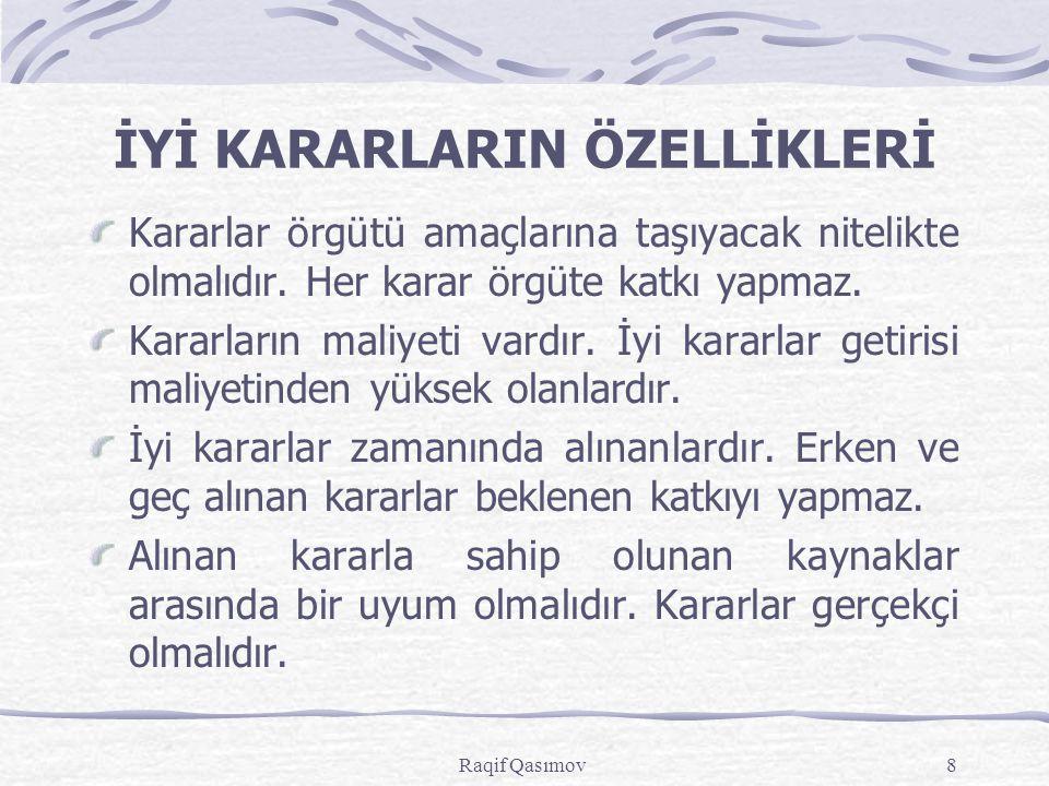 Raqif Qasımov8 İYİ KARARLARIN ÖZELLİKLERİ Kararlar örgütü amaçlarına taşıyacak nitelikte olmalıdır.
