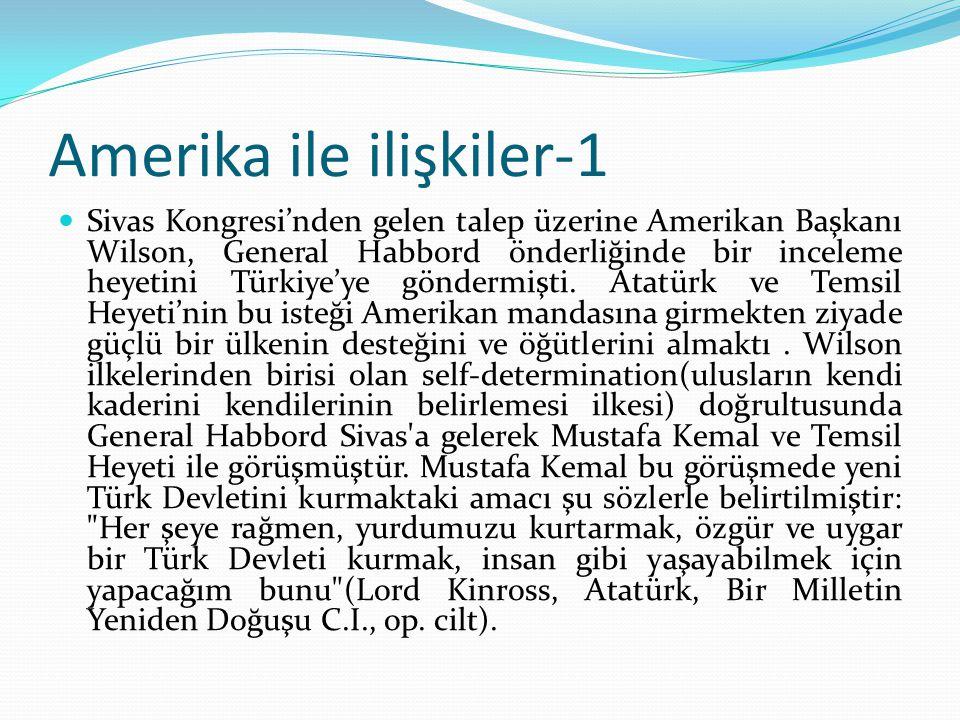 Amerika ile ilişkiler-1 Sivas Kongresi'nden gelen talep üzerine Amerikan Başkanı Wilson, General Habbord önderliğinde bir inceleme heyetini Türkiye'ye